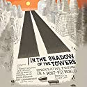 In the Shadow of the Towers: Speculative Fiction in a Post-9/11 World Audiobook by Douglas Lain Narrated by Molly Elston, Matthew Boston