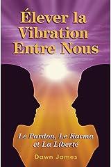 Élever la vibration entre nous: Le pardon, le karma et la liberté Paperback