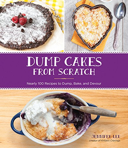 Dump Cakes From Scratch Nearly 100 Recipes To Dump Bake And Devour Jennifer Lee 9781631062551 Amazon Com Books