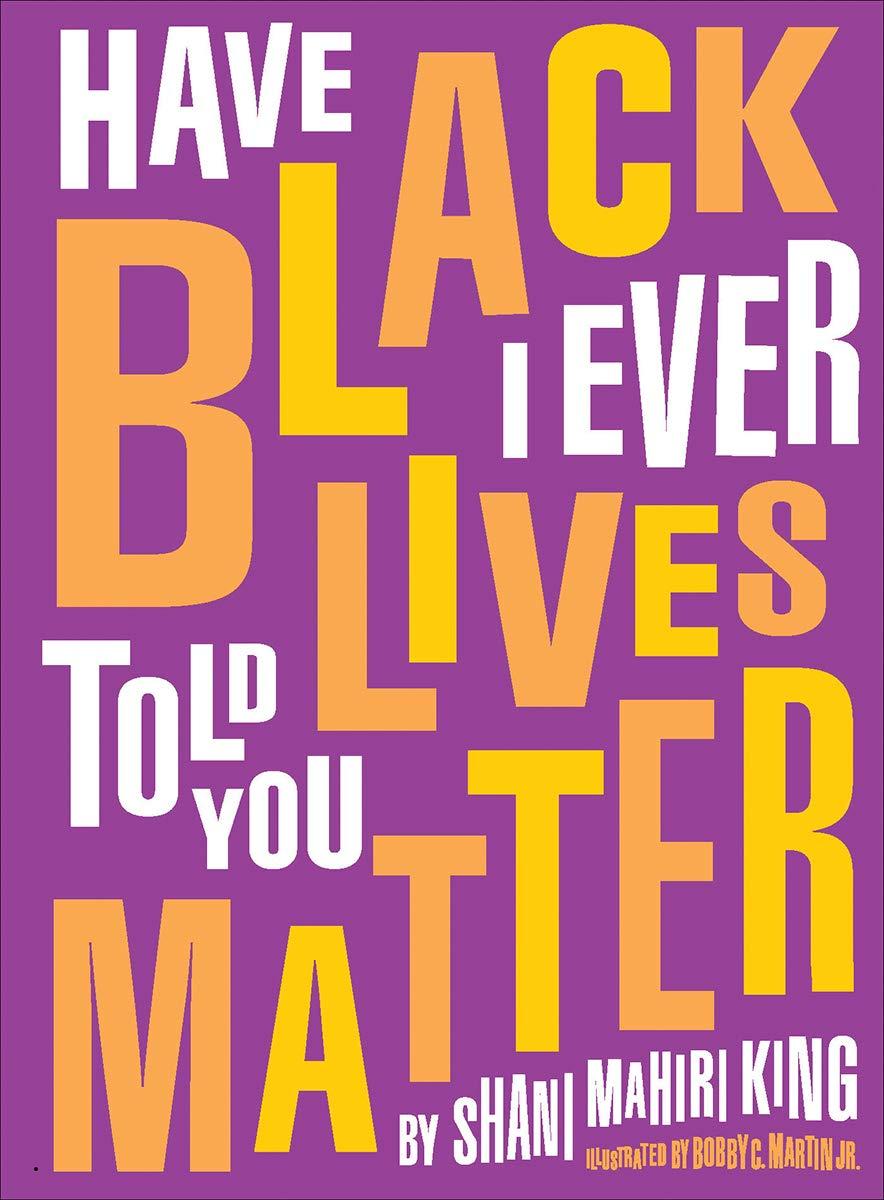 Have I Ever Told You Black Lives Matter: King, Shani, Martin Jr, Bobby C.:  9780884488897: Amazon.com: Books