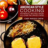 American Style Cooking: Authentic Recipes From All-Over the United States (American Cookbook, American Cooking, American Recipes Book 1)