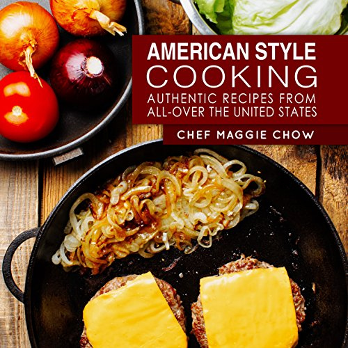 American Style Cooking: Authentic Recipes From All-Over the United States (American Cookbook, American Cooking, American Recipes Book 1) by Chef Maggie Chow