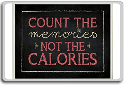 Amazon com: Count The Memories Not The Calories