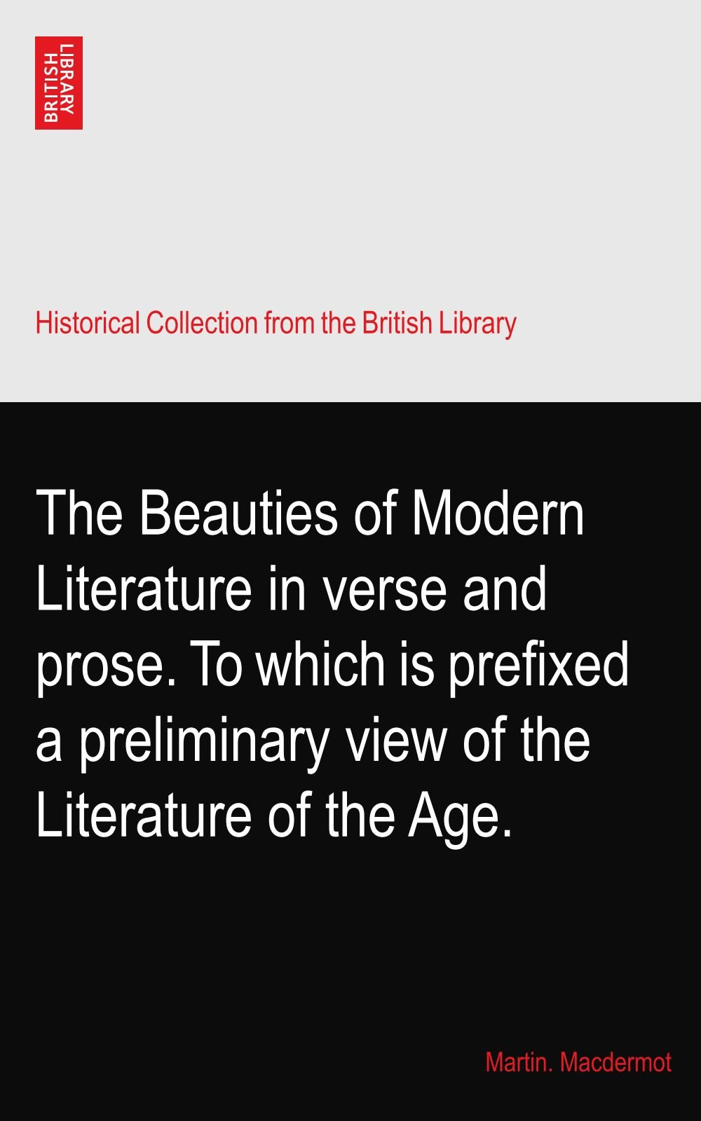 Download The Beauties of Modern Literature in verse and prose. To which is prefixed a preliminary view of the Literature of the Age. ebook