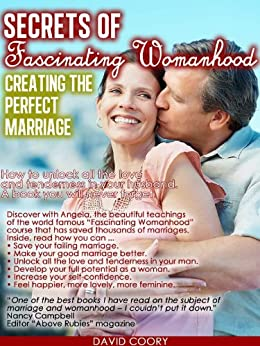 Secrets of Fascinating Womanhood: To show you how to unlock all the love and tenderness in your Husband by [Coory, David]