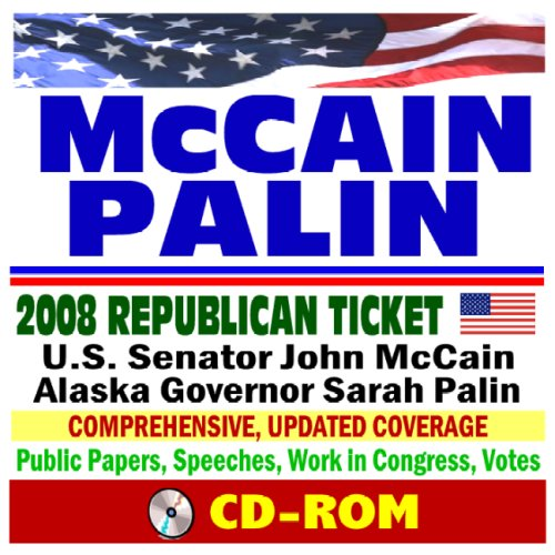 08 Republican Ticket - Essential Reference with Public Papers, Votes, Speeches, Record in Congress - John McCain and Sarah Palin (CD-ROM) (Mccain Palin 2008)