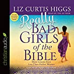 Really Bad Girls of the Bible: More Lessons from Less-Than-Perfect Women | Liz Curtis Higgs