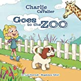 Charlie the Cavalier Goes to the Zoo (Volume 4)