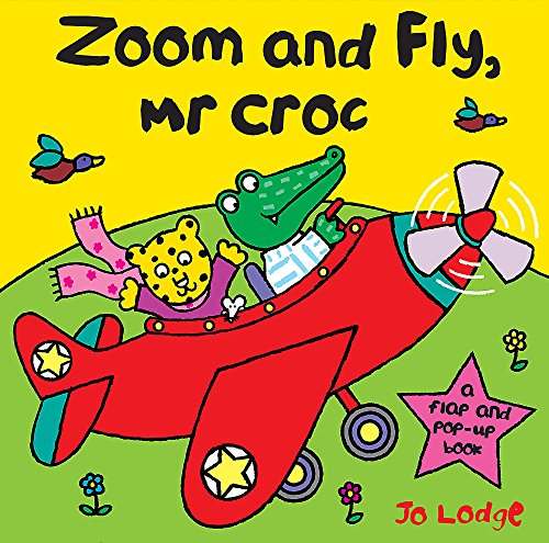 Zoom and Fly, Mr Croc: A Flap and Pop-Up (Croc Flap)
