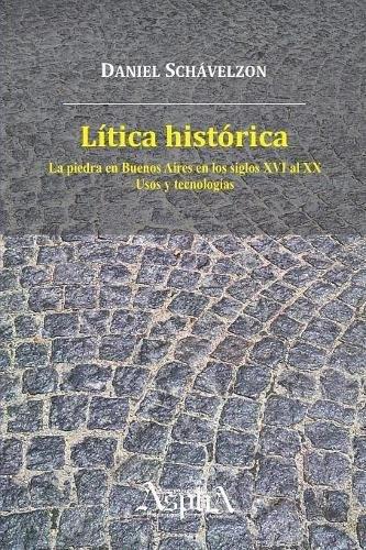 Lítica histórica. La piedra en Buenos Aires en los siglos ...