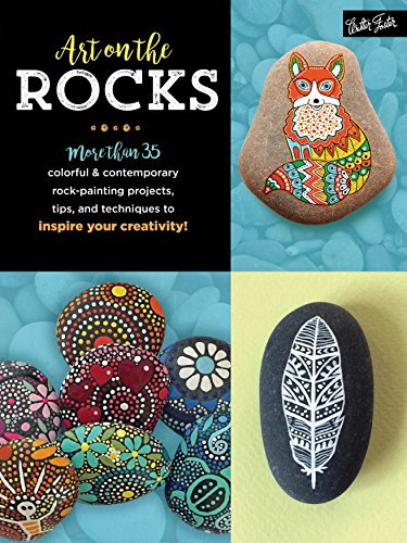 Art on the Rocks: More than 35 colorful & contemporary rock-painting projects, tips, and techniques to inspire your - Rock 35