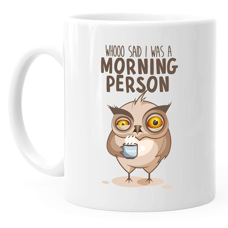 Kaffee-Tasse Who said I was a morning person Eule Owl Uhu Morgenmuffel