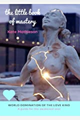 little book of mastery: a guide for the awakened soul Kindle Edition