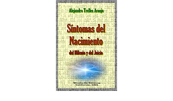 Síntomas del Nacimiento del Milenio y del Juicio (Spanish Edition) - Kindle edition by Alejandro Trelles Araujo. Religion & Spirituality Kindle eBooks ...
