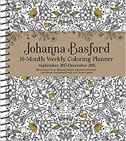 Johanna Basford 2017 2018 16 Month Coloring Weekly Planner Calendar 0050837359611 Amazon Books