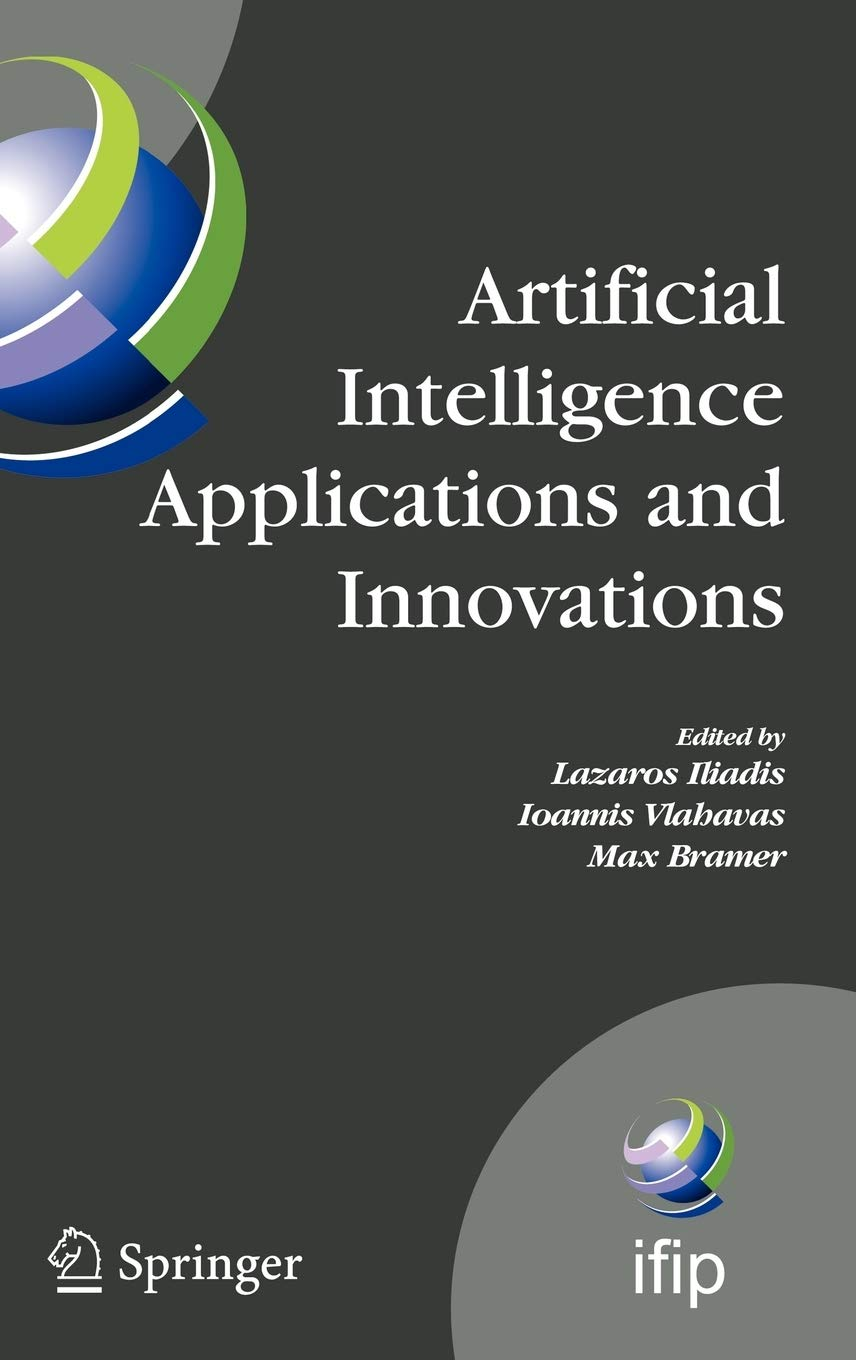 Artificial Intelligence Applications and Innovations: Proceedings of the 5th IFIP Conference on Artificial Intelligence Applications and Innovations … in Information and Communication Technology)