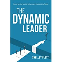 The Dynamic Leader: Become the leader others are inspired to follow