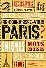 (Re)connaissez-vous Paris ? : Jeux de lettres, jeux d'images, énigmes, mots croisés, jeux de mémoire, rébus par Clavel