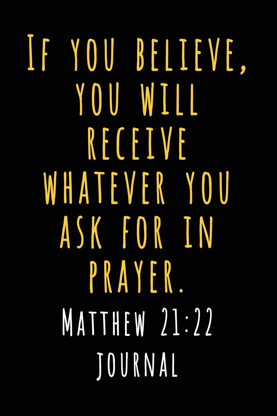 Matthew 21 22 Journal: If You Believe, You Will Receive