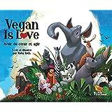 Vegan is love - Avoir du coeur et agir