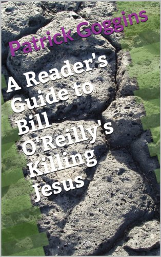 A Reader's Guide to Bill O'Reilly's Killing Jesus