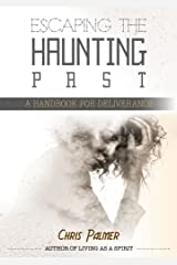 Escaping the Haunting Past: A Handbook for Deliverance Kindle Edition