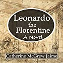 Leonardo the Florentine Audiobook by Catherine McGrew Jaime Narrated by David Winograd