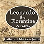 Leonardo the Florentine | Catherine McGrew Jaime