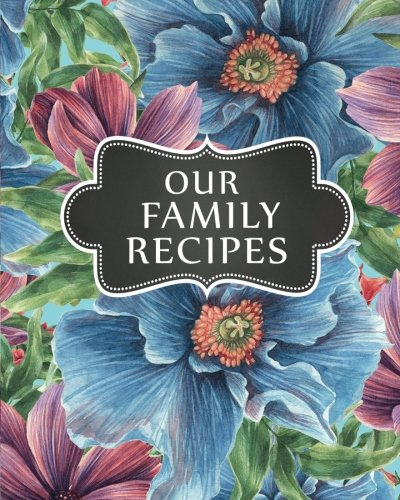"""Our Family Recipes: Blank Family Cookbook Recipe Journal Diary Notebook Cooking Gift 8"""" x 10"""" (Volume 8) [Our Family Recipes] (Tapa Blanda)"""