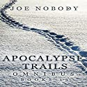 Apocalypse Trails Omnibus: Episodes 1-3 Audiobook by Joe Nobody Narrated by Michael Pauley