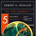 'All You Zombies': Five Classic Stories Audiobook by Robert A. Heinlein Narrated by Spider Robinson