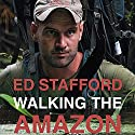 Walking the Amazon Audiobook by Ed Stafford Narrated by Tobias Hertz