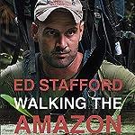 Walking the Amazon | Ed Stafford