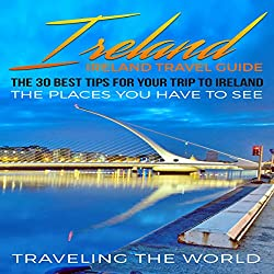 Ireland: The 30 Best Tips for Your Trip to Ireland