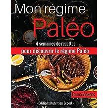 Mon Régime Paléo: 4 semaines de recettes pour découvrir le régime Paléo (paléo nutrition, régime paléo, recettes régime, recettes minceur, perdre du poids) (French Edition)