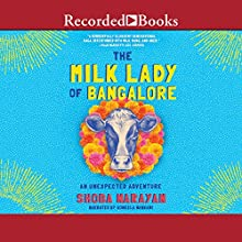 The Milk Lady of Bangalore: An Unexpected Adventure Audiobook by Shoba Narayan Narrated by Soneela Nankani