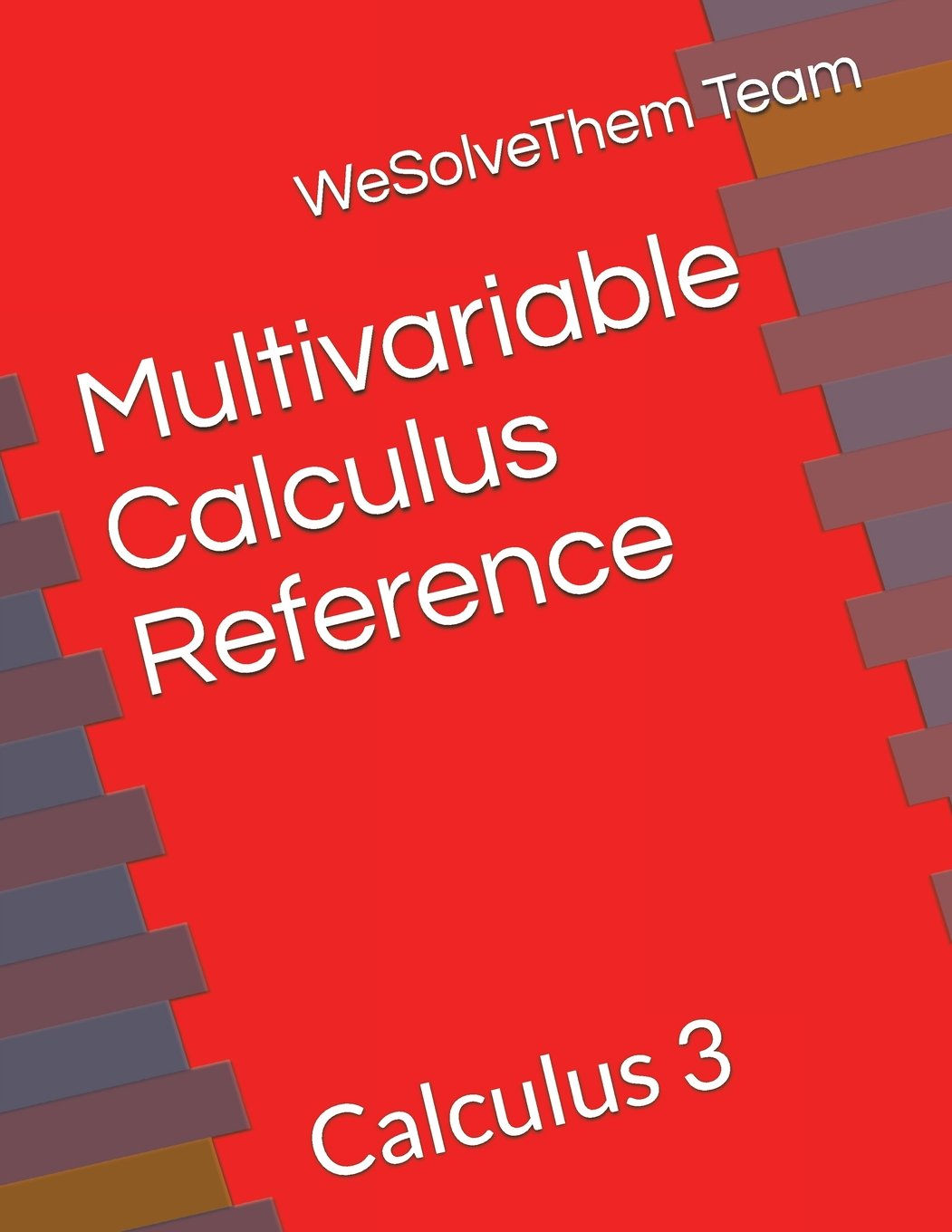 Multivariable Calculus Reference: Calculus 3 Paperback – August 16, 2017.  by WeSolveThem Team ...