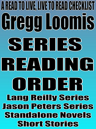 GREGG LOOMIS: SERIES READING ORDER: A READ TO LIVE, LIVE TO READ CHECKLIST [Lang Reilly Series, Jason Peters Series]