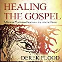Healing the Gospel: A Radical Vision for Grace, Justice, and the Cross Audiobook by Derek Flood Narrated by Dan McGowan