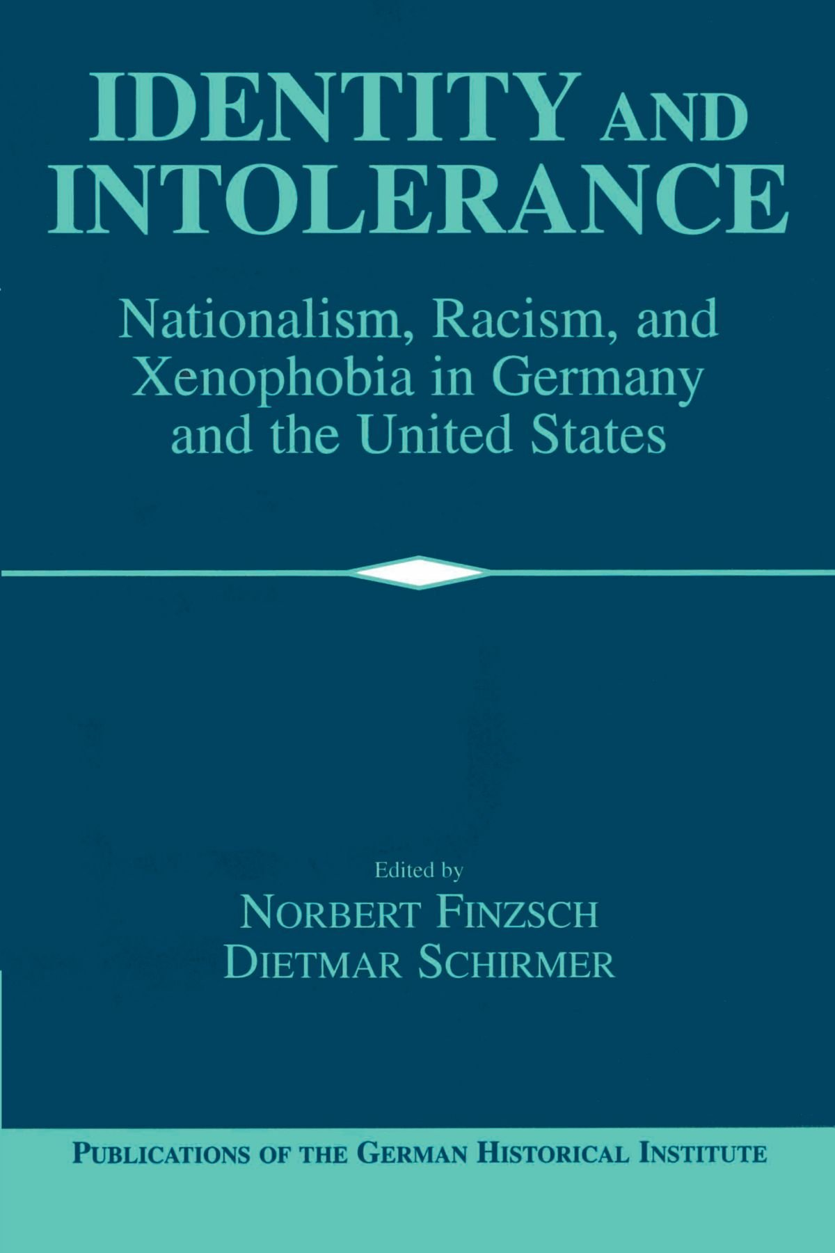 Identity and Intolerance: Nationalism, Racism, and Xenophobia in Germany  and the United States (Publications of the German Historical Institute):  Norbert ...