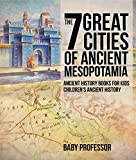The 7 Great Cities of Ancient Mesopotamia - Ancient History Books for Kids | Children's Ancient History