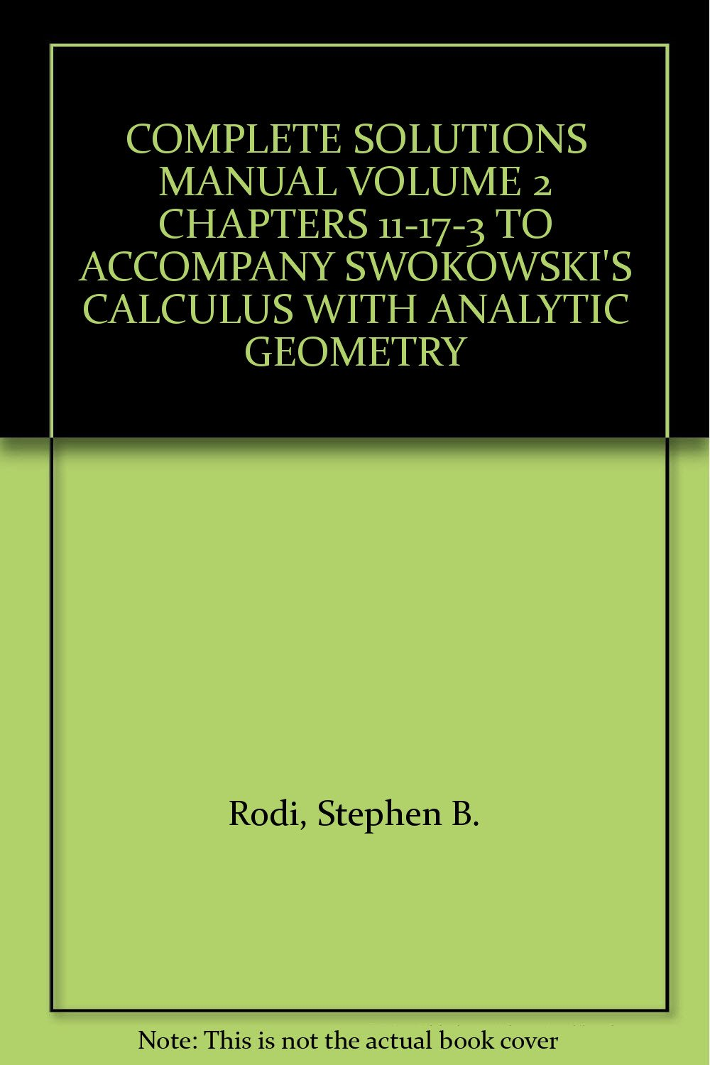 COMPLETE SOLUTIONS MANUAL VOLUME 2 CHAPTERS 11-17-3 TO ACCOMPANY SWOKOWSKI'S  CALCULUS WITH ANALYTIC GEOMETRY: Stephen B. Rodi: Amazon.com: Books