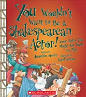 You Wouldn't Want To Be A Shakespearean Actor!: