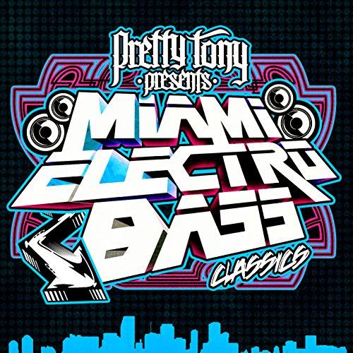 Pretty Tony Presents Miami Electro Bass Classics (Digitally Remastered)