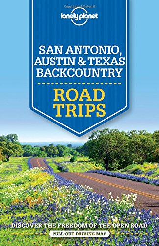 Lonely Planet San Antonio, Austin & Texas Backcountry Road Trips (Travel Guide)