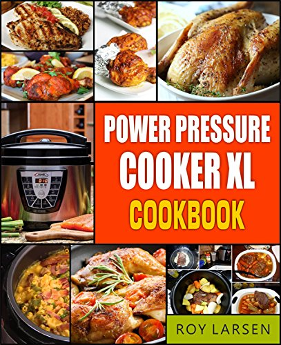 Power Pressure Cooker XL Cookbook: Complete PPC-XL Guide With 91 Simple, Quick And Yum Yum Pressure Cooker XL Recipes For Your Family Everyday Cooking by Roy  Larsen