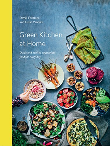 Green Kitchen at Home: Quick and Healthy Vegetarian Food for Every Day by David Frenkiel, Luise Vindahl