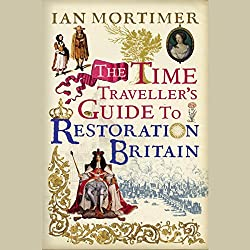 The Time Traveller's Guide to Restoration Britain