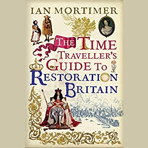 The Time Traveller's Guide to Restoration Britain Audiobook