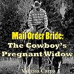 Mail Order Bride: The Cowboy's Pregnant Widow: Mail Order Bride, Book 8 | Vanessa Carvo